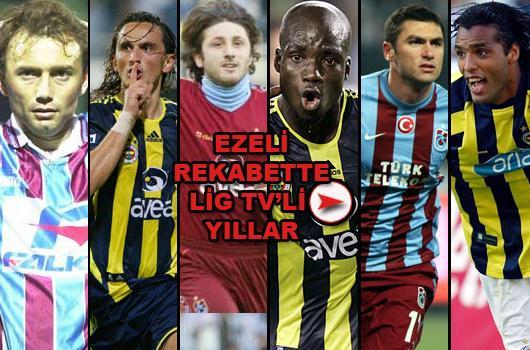 Ezeli rekabette Lig TV'li yıllar!