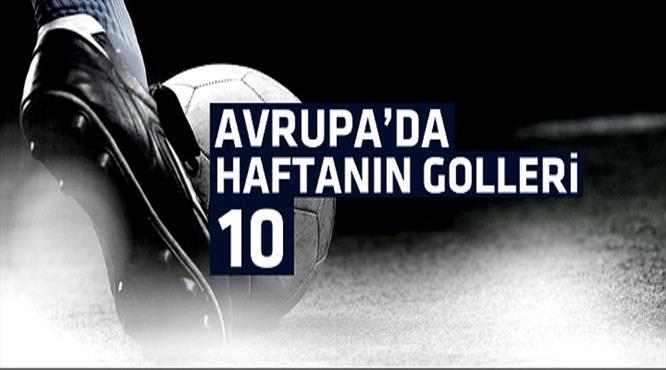 Avrupa'da bu hafta atılan en güzel 10 gol